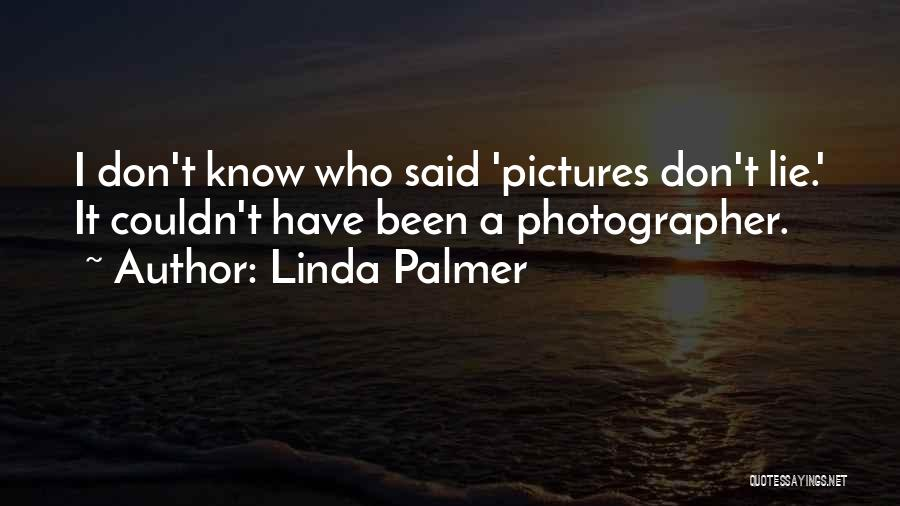 Pictures Don't Lie Quotes By Linda Palmer