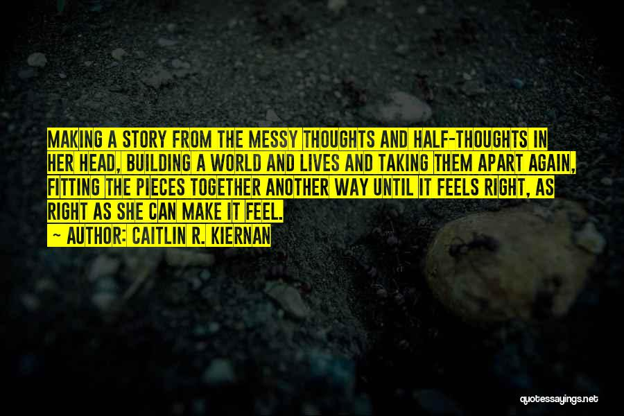 Pieces Fitting Together Quotes By Caitlin R. Kiernan