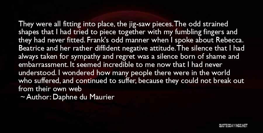 Pieces Fitting Together Quotes By Daphne Du Maurier