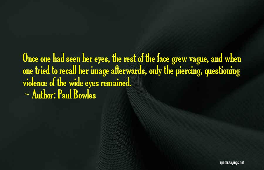Piercing Quotes By Paul Bowles