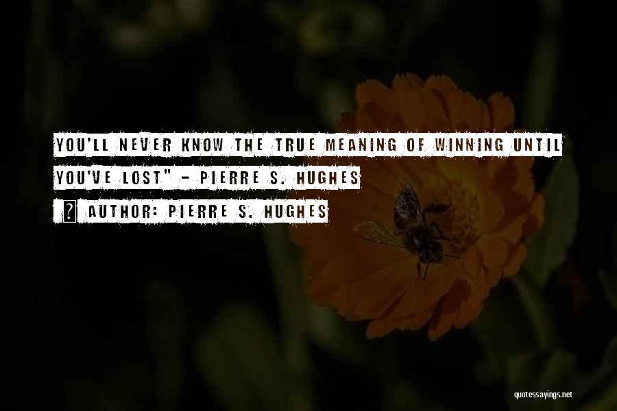 Pierre S. Hughes Quotes 445688