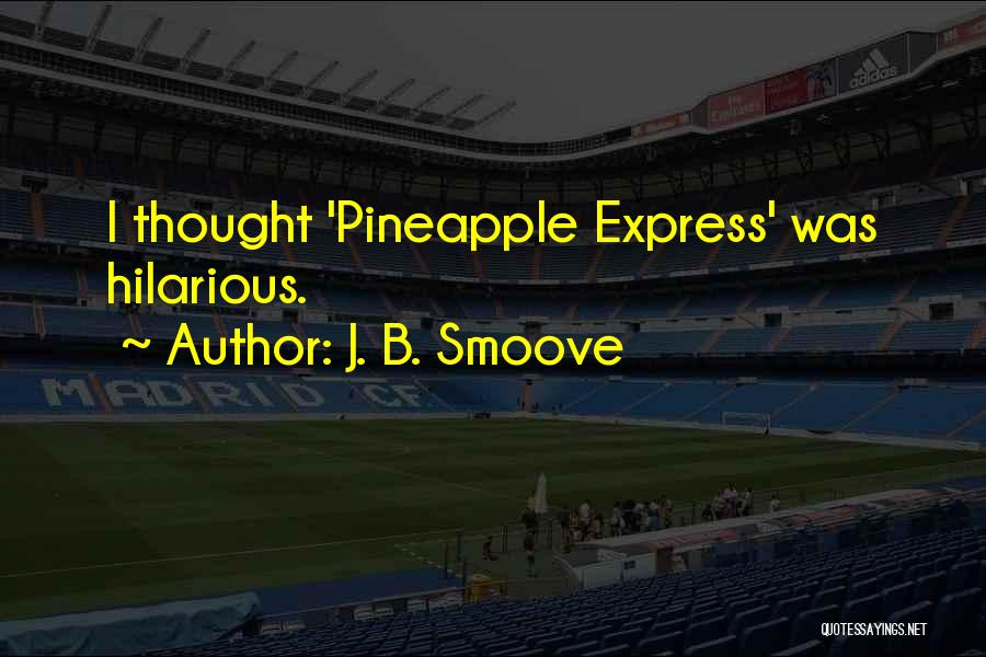 Pineapple Express Quotes By J. B. Smoove