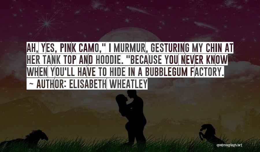 Pink Camo Quotes By Elisabeth Wheatley