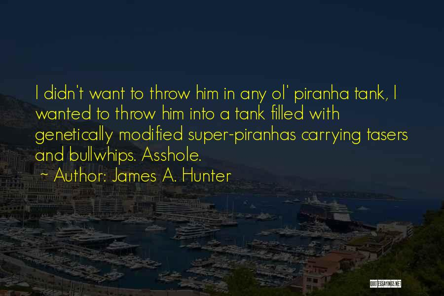Piranha Quotes By James A. Hunter