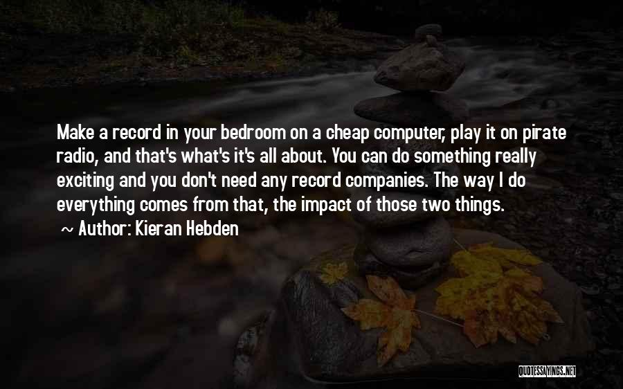 Pirate Radio Quotes By Kieran Hebden