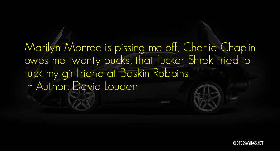 Pissing Me Off Quotes By David Louden