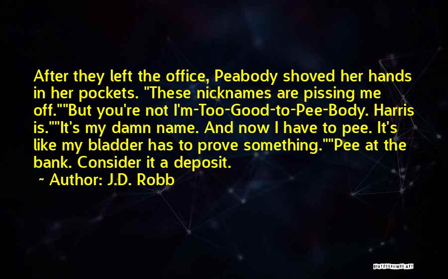 Pissing Me Off Quotes By J.D. Robb