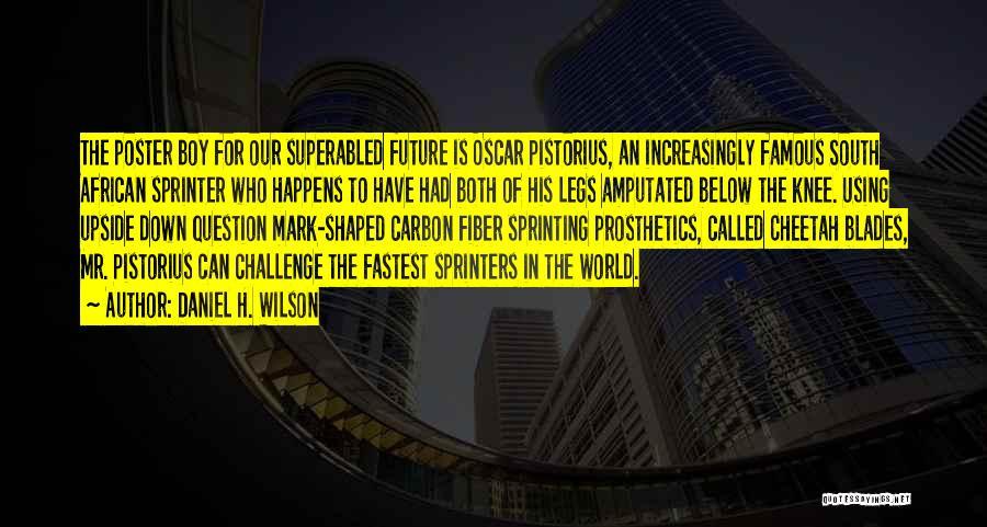 Pistorius Quotes By Daniel H. Wilson