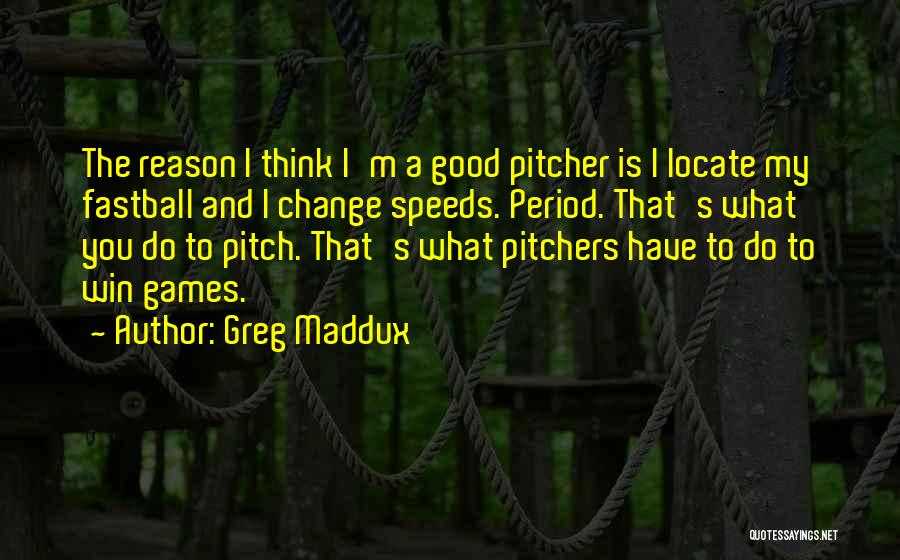 Pitch Quotes By Greg Maddux