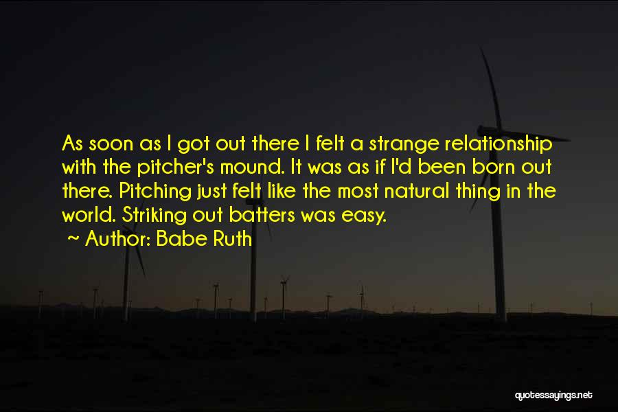 Pitching Mound Quotes By Babe Ruth