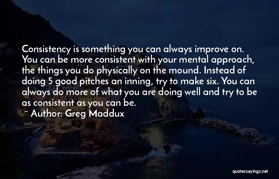 Pitching Mound Quotes By Greg Maddux