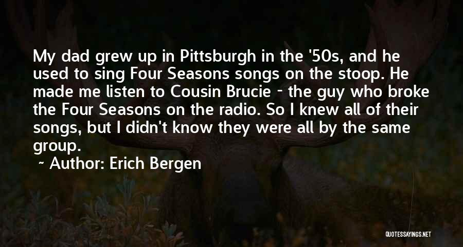 Pittsburgh Dad Quotes By Erich Bergen