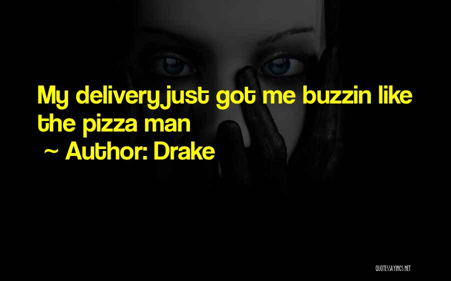 Pizza Man Quotes By Drake