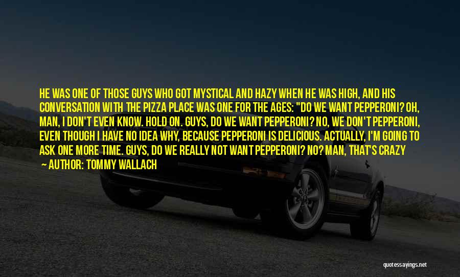Pizza Man Quotes By Tommy Wallach