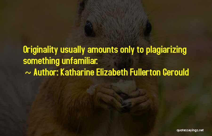 Plagiarizing Quotes By Katharine Elizabeth Fullerton Gerould