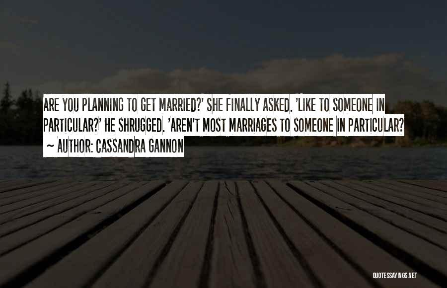 Planning For Marriage Quotes By Cassandra Gannon