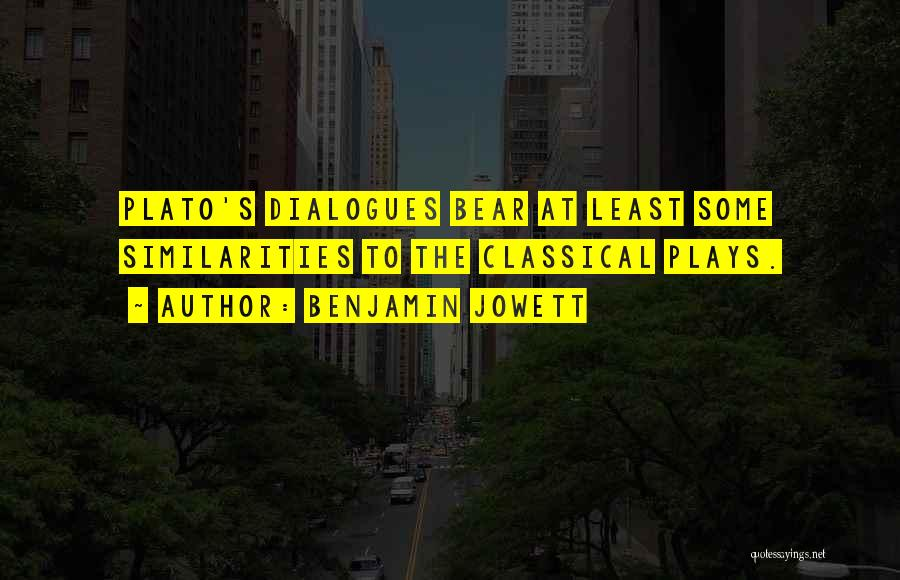 Plato Dialogues Quotes By Benjamin Jowett