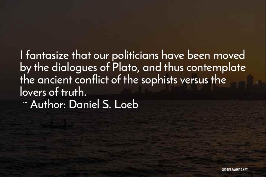 Plato Dialogues Quotes By Daniel S. Loeb