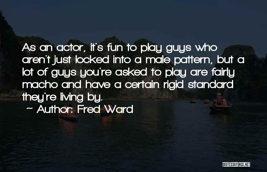Play Fairly Quotes By Fred Ward