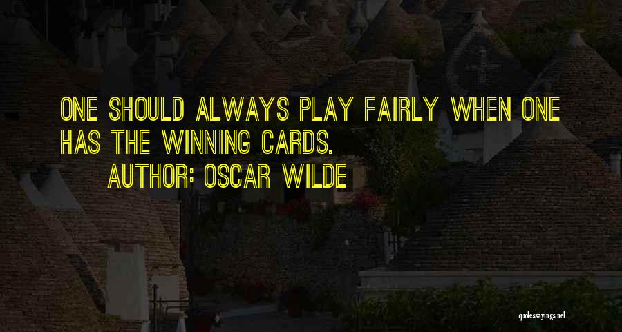 Play Fairly Quotes By Oscar Wilde