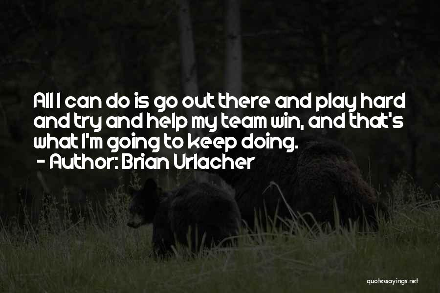 Play Hard Win Quotes By Brian Urlacher