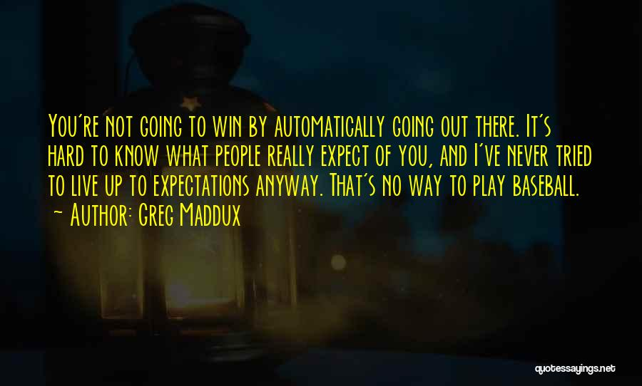 Play Hard Win Quotes By Greg Maddux