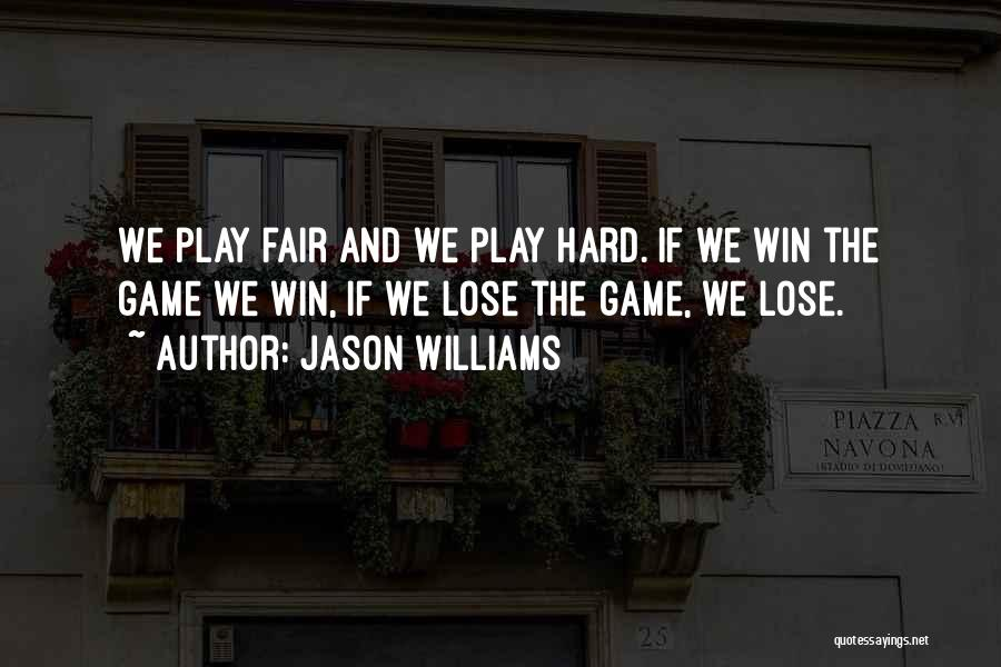 Play Hard Win Quotes By Jason Williams