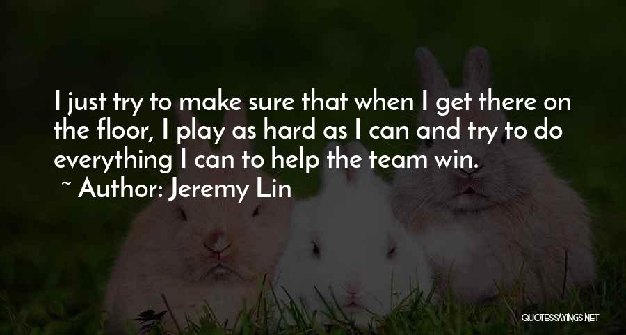 Play Hard Win Quotes By Jeremy Lin