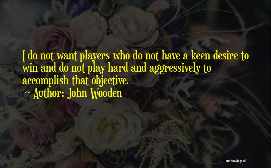 Play Hard Win Quotes By John Wooden