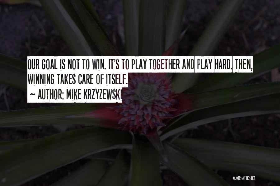 Play Hard Win Quotes By Mike Krzyzewski