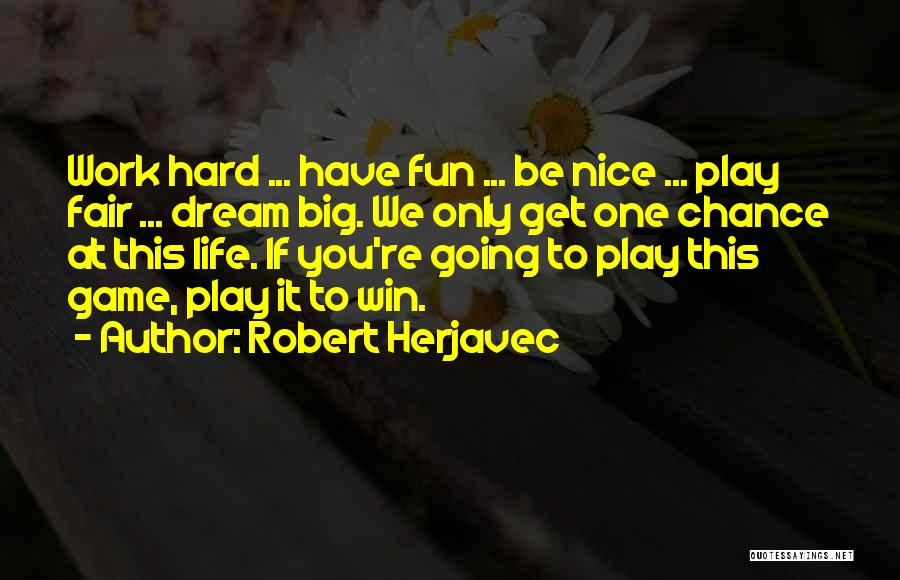 Play Hard Win Quotes By Robert Herjavec