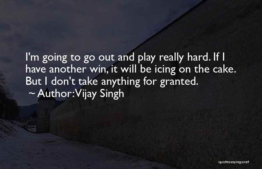 Play Hard Win Quotes By Vijay Singh