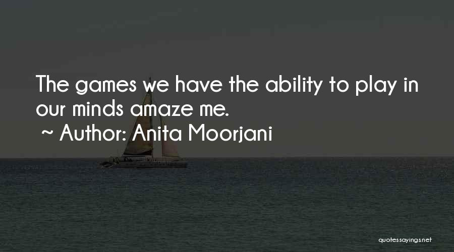 Play Mind Games Quotes By Anita Moorjani