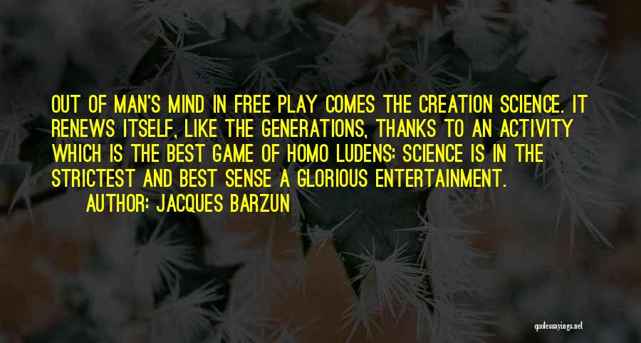 Play Mind Games Quotes By Jacques Barzun