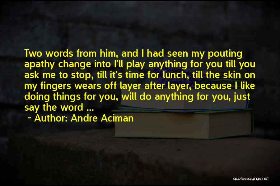 Play On Words Quotes By Andre Aciman