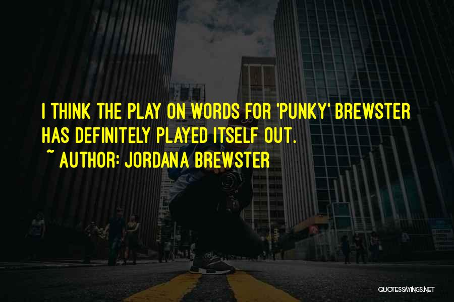 Play On Words Quotes By Jordana Brewster