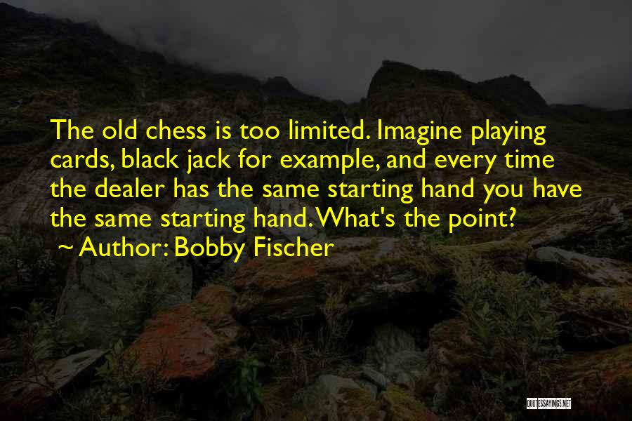 Playing Cards Quotes By Bobby Fischer