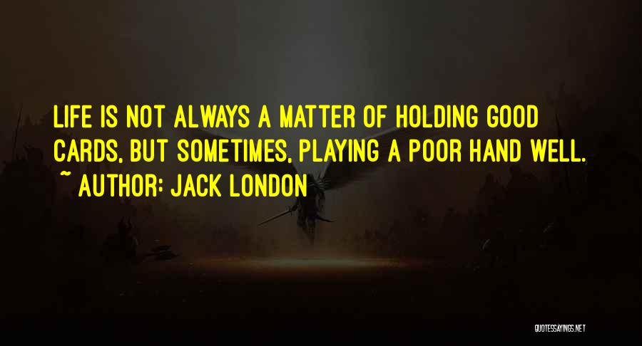 Playing Cards Quotes By Jack London