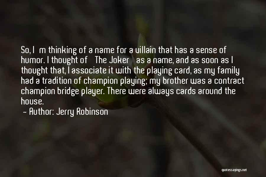 Playing Cards Quotes By Jerry Robinson