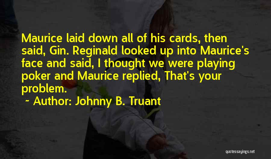 Playing Cards Quotes By Johnny B. Truant