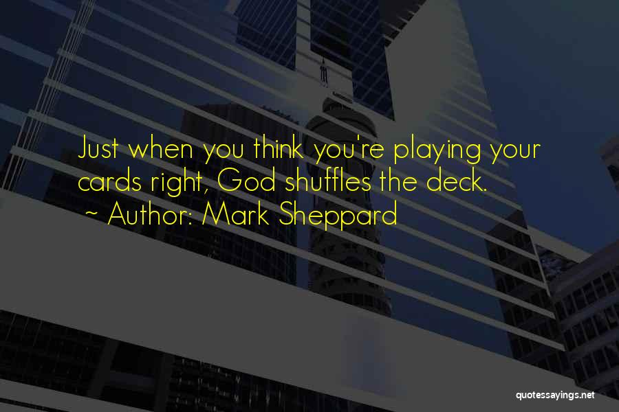 Playing Cards Quotes By Mark Sheppard