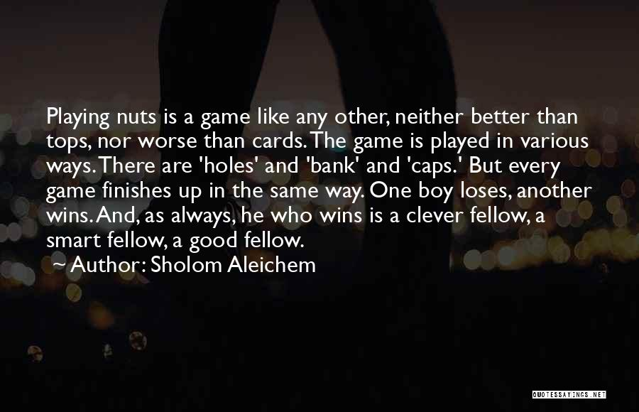 Playing Cards Quotes By Sholom Aleichem