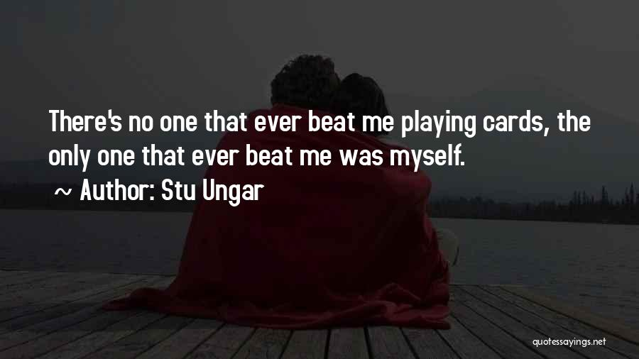 Playing Cards Quotes By Stu Ungar