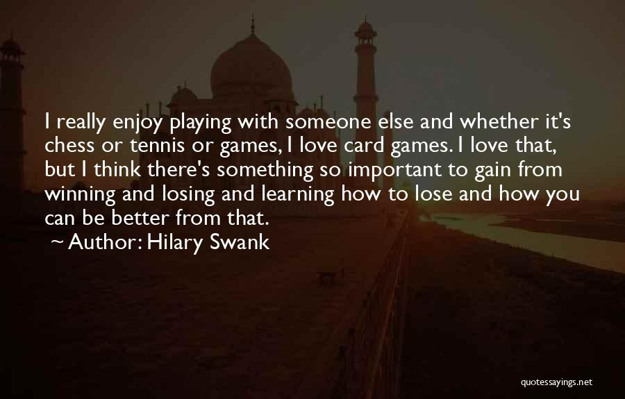 Playing Games With Someone Quotes By Hilary Swank