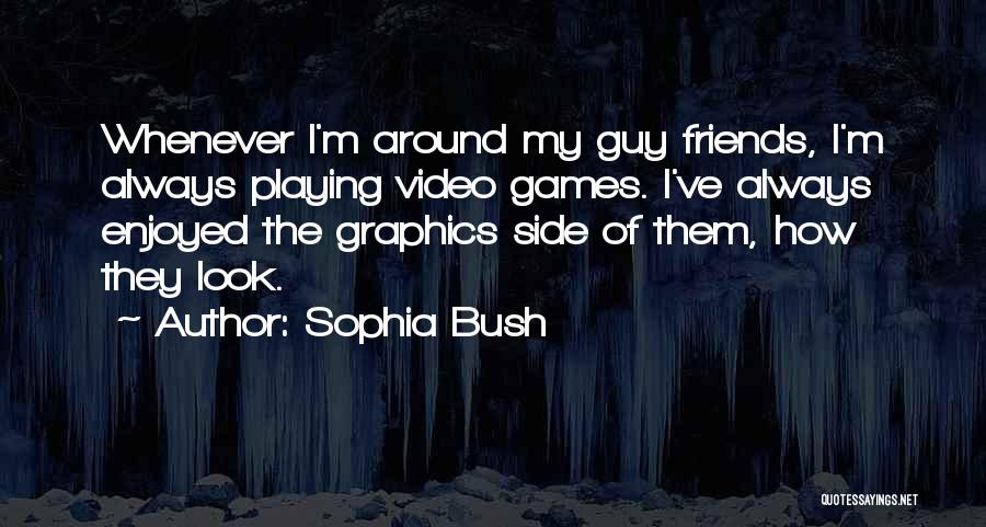 Playing Games With Someone Quotes By Sophia Bush