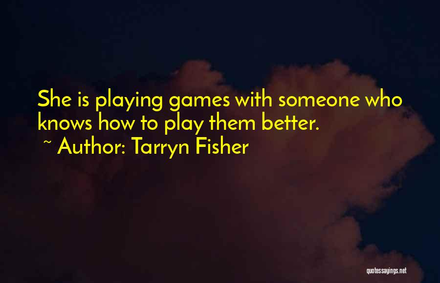 Playing Games With Someone Quotes By Tarryn Fisher