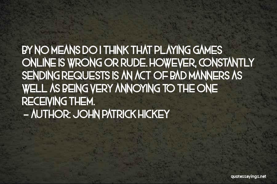 Playing Online Games Quotes By John Patrick Hickey