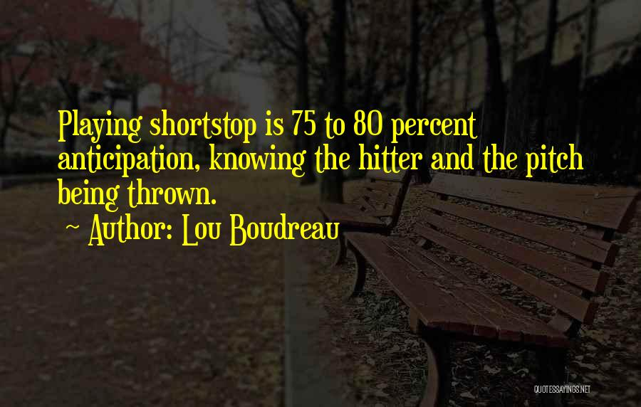 Playing Shortstop Quotes By Lou Boudreau