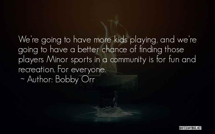 Playing Sports For Fun Quotes By Bobby Orr