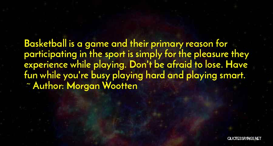Playing Sports For Fun Quotes By Morgan Wootten